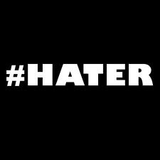 ITS OFFICIAL!!! I am a Hater and I Have Proof :-)