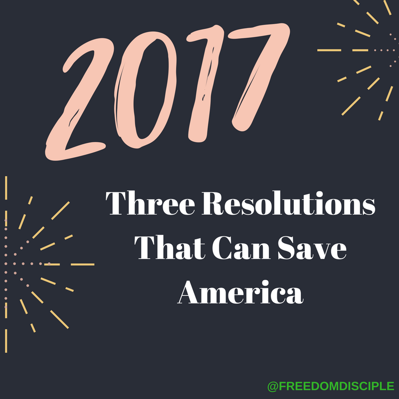 Three 2017 Resolutions That Can Save America