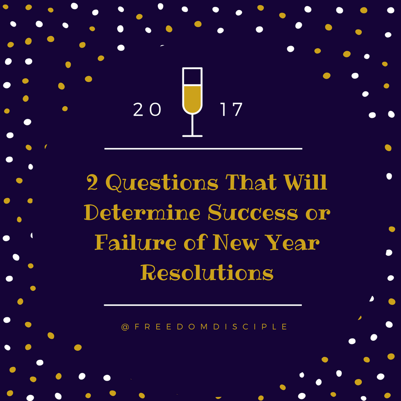 2 Questions That Will Determine Success or Failure of New Year Resolutions