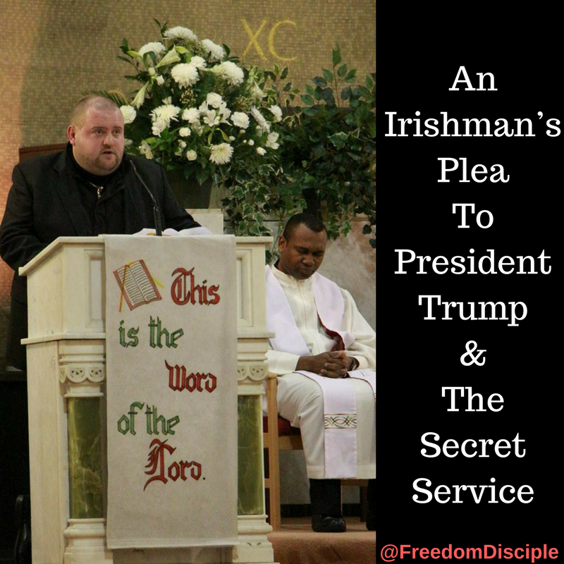 An Irishman's Plea To President Trump & The Secret Service