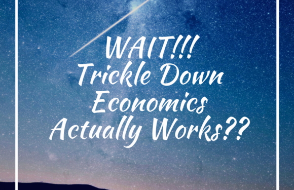 WAIT!!! Trickle Down Economics Actually Works?