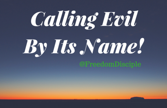Calling Evil By Its Name!