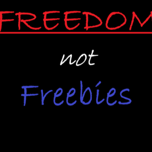 Freedom not Freebies